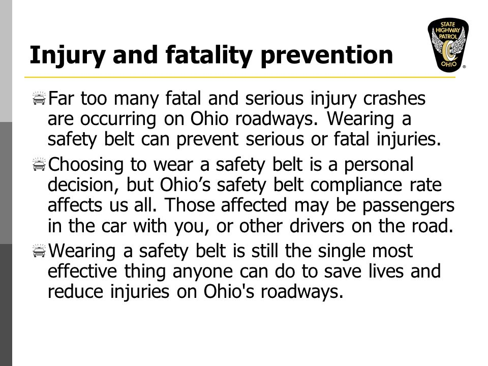 Injury and fatality prevention  Far too many fatal and serious injury crashes are occurring on Ohio roadways.