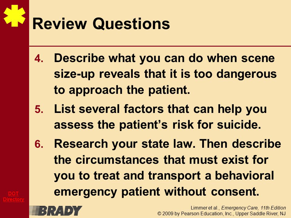 Limmer et al., Emergency Care, 11th Edition © 2009 by Pearson Education, Inc., Upper Saddle River, NJ DOT Directory Review Questions 4.