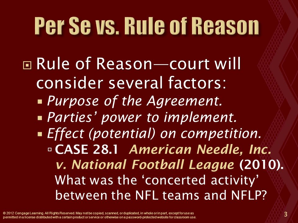  Rule of Reason—court will consider several factors:  Purpose of the Agreement.