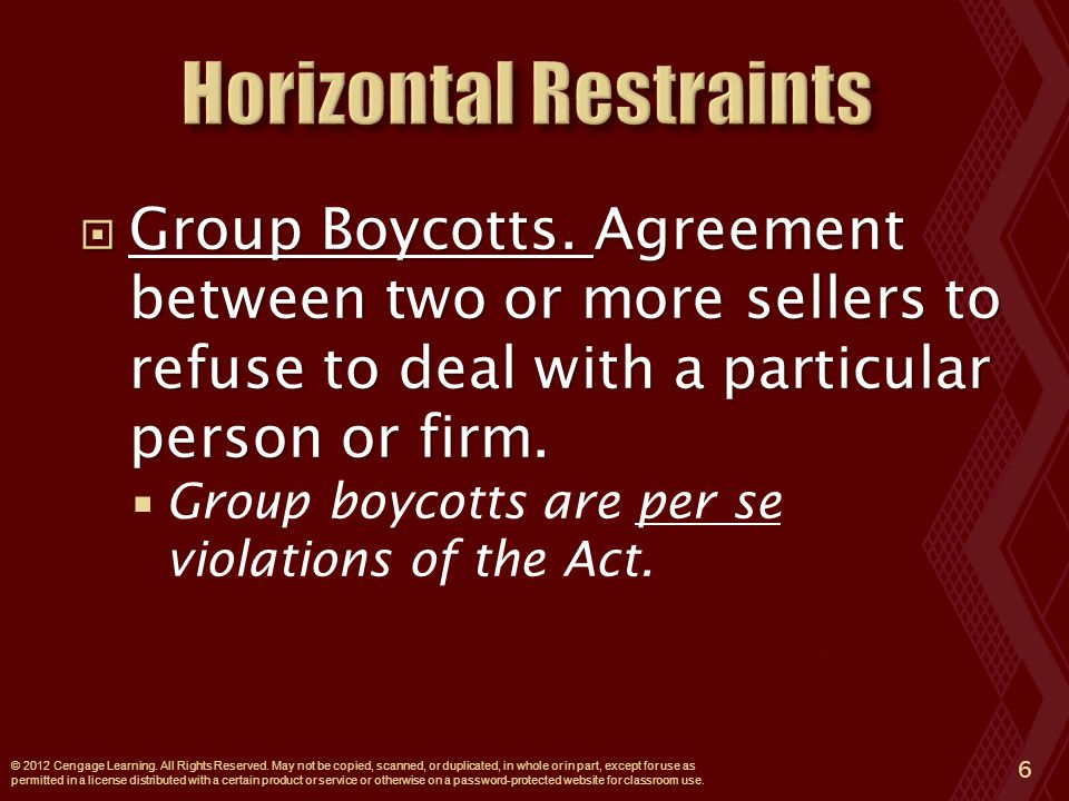  Group Boycotts. Agreement between two or more sellers to refuse to deal with a particular person or firm.  Group boycotts are per se violations of
