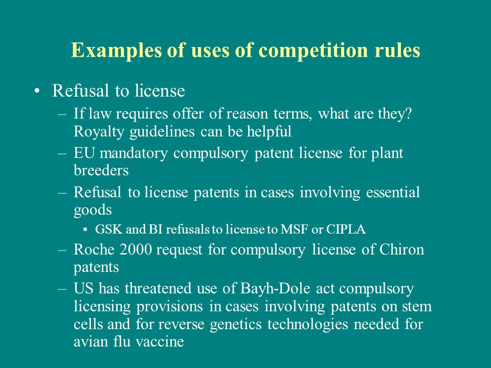 Examples of uses of competition rules Refusal to license –If law requires offer of reason terms, what are they.