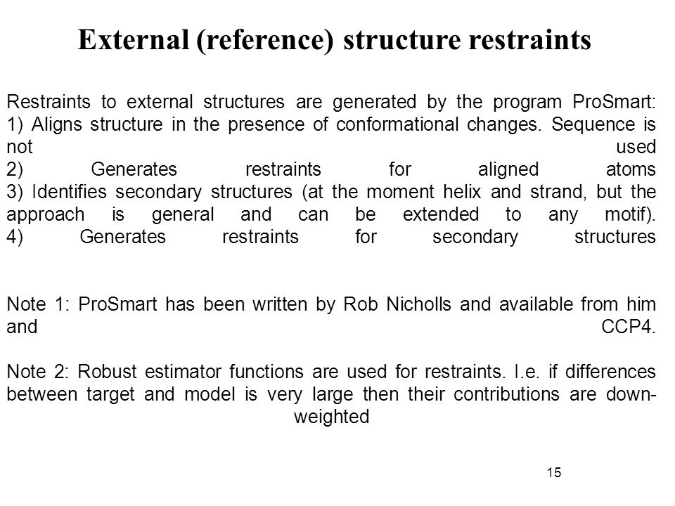 Restraints to external structures are generated by the program ProSmart: 1) Aligns structure in the presence of conformational changes.