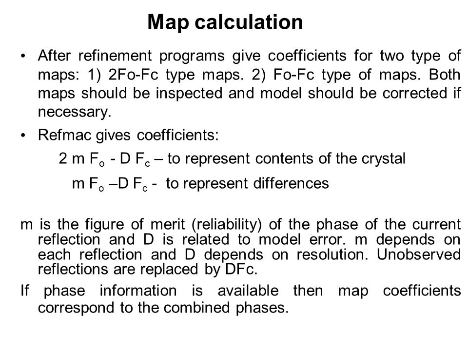 Map calculation After refinement programs give coefficients for two type of maps: 1) 2Fo-Fc type maps.
