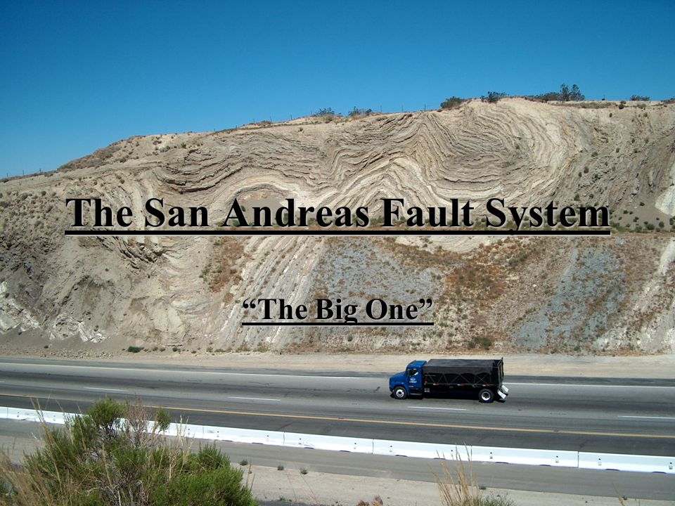 The San Andreas Fault System The Big One