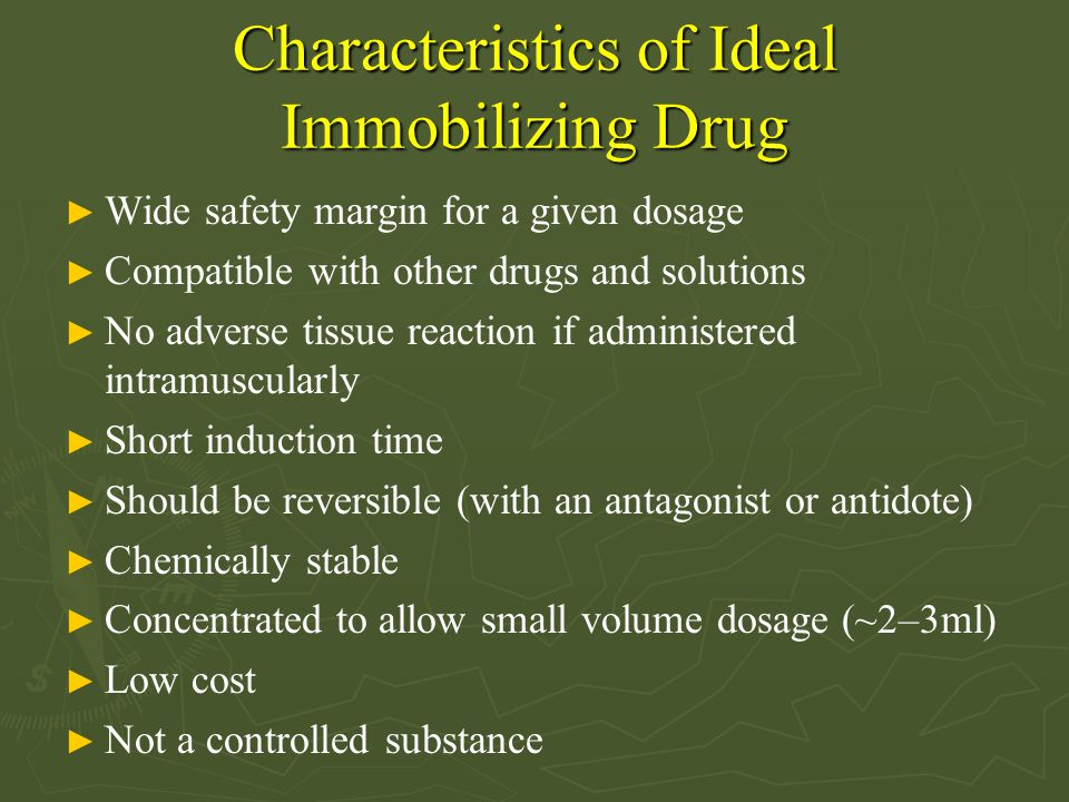 Characteristics of Ideal Immobilizing Drug ► Wide safety margin for a given dosage ► Compatible with other drugs and solutions ► No adverse tissue rea