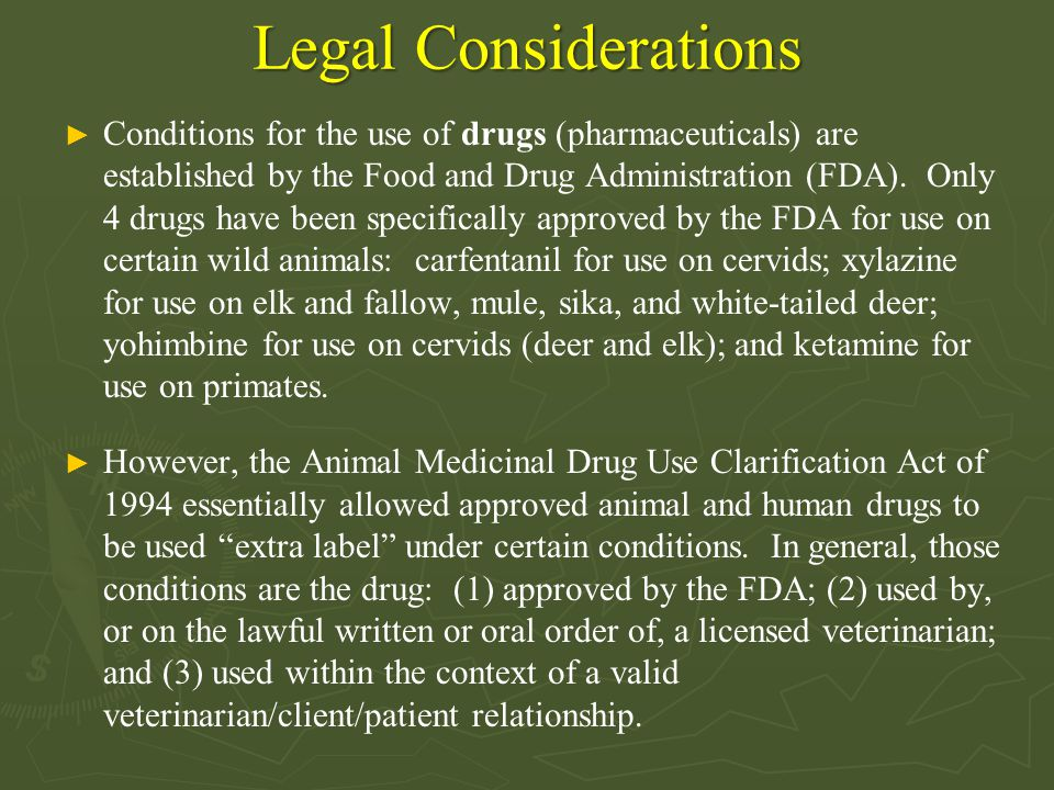 Legal Considerations ► Conditions for the use of drugs (pharmaceuticals) are established by the Food and Drug Administration (FDA). Only 4 drugs have
