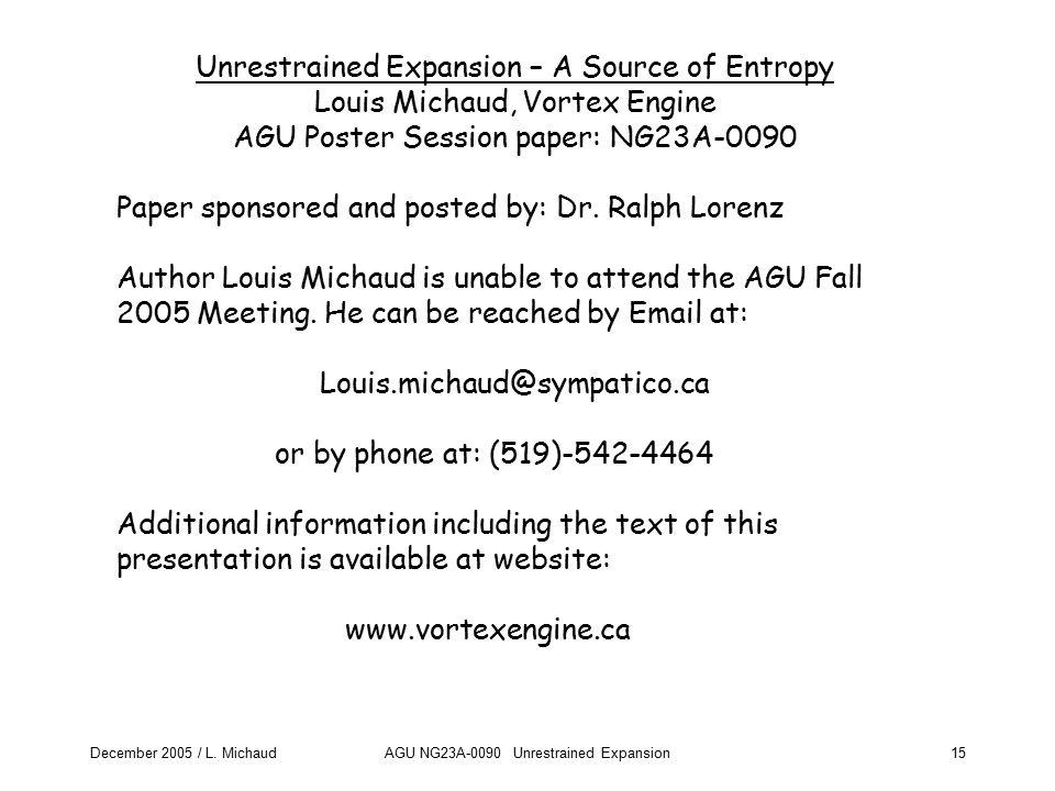 December 2005 / L. MichaudAGU NG23A-0090 Unrestrained Expansion15 Unrestrained Expansion – A Source of Entropy Louis Michaud, Vortex Engine AGU Poster