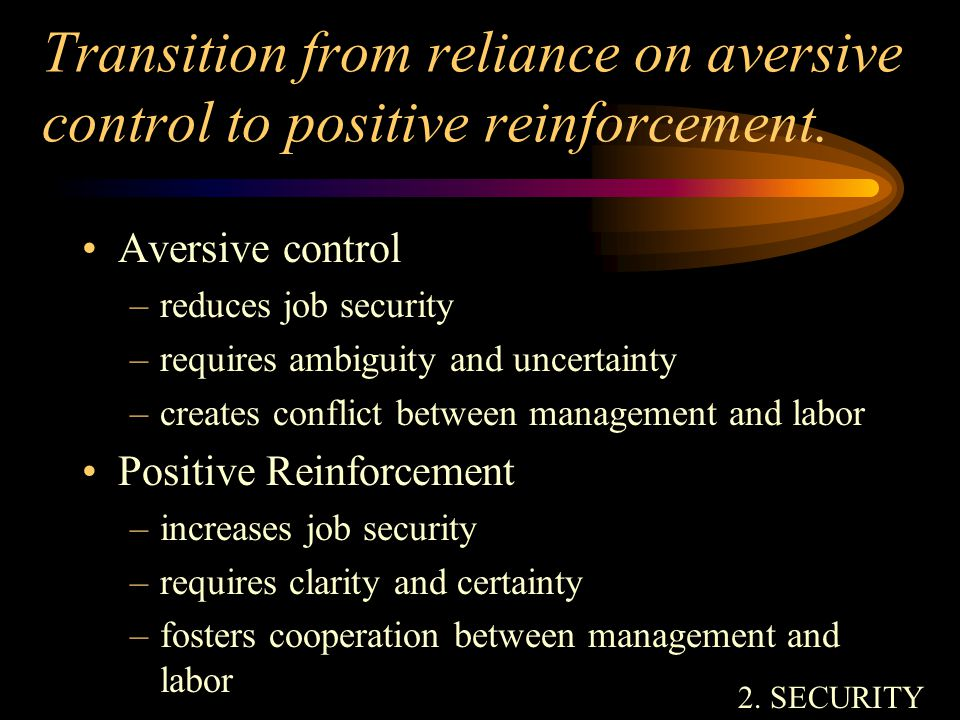 Transition from reliance on aversive control to positive reinforcement.