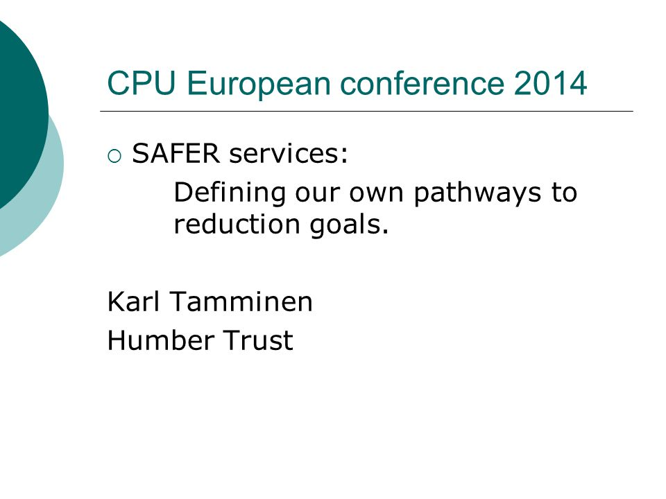 CPU European conference 2014  SAFER services: Defining our own pathways to reduction goals.