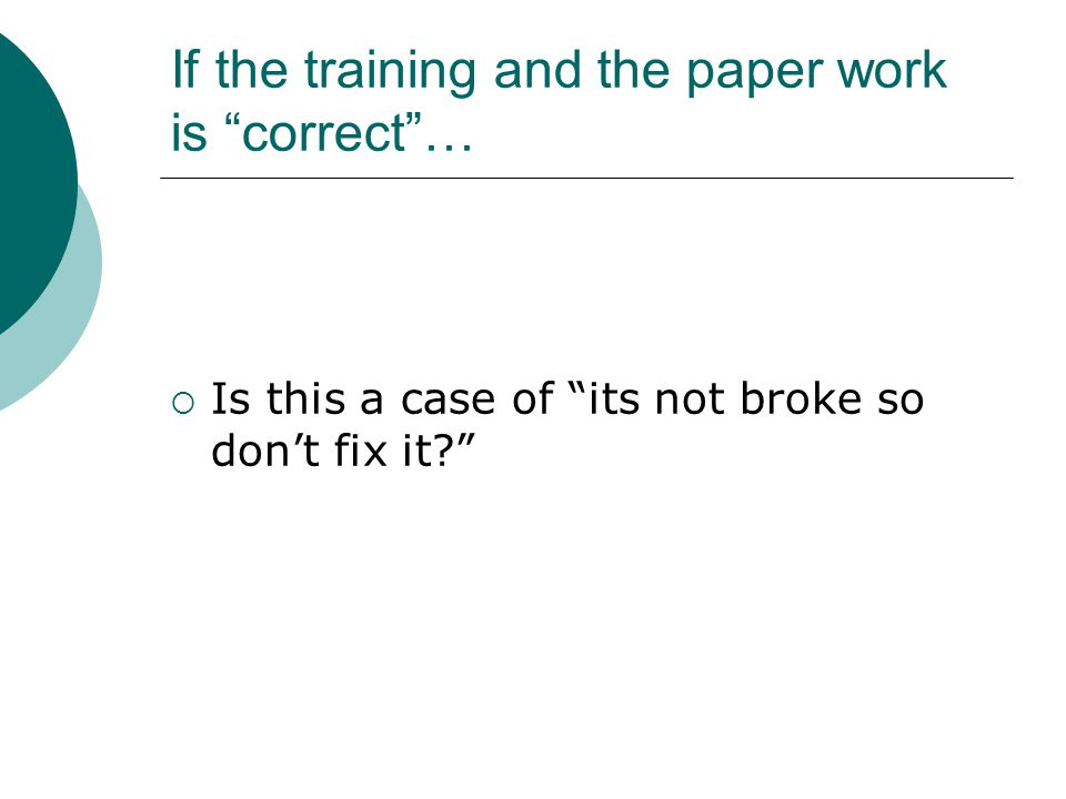  Is this a case of its not broke so don't fix it If the training and the paper work is correct …