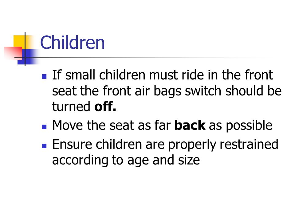 Children If small children must ride in the front seat the front air bags switch should be turned off.