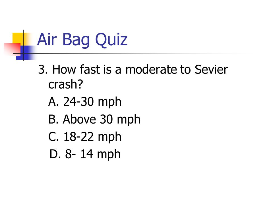 Air Bag Quiz 3. How fast is a moderate to Sevier crash.