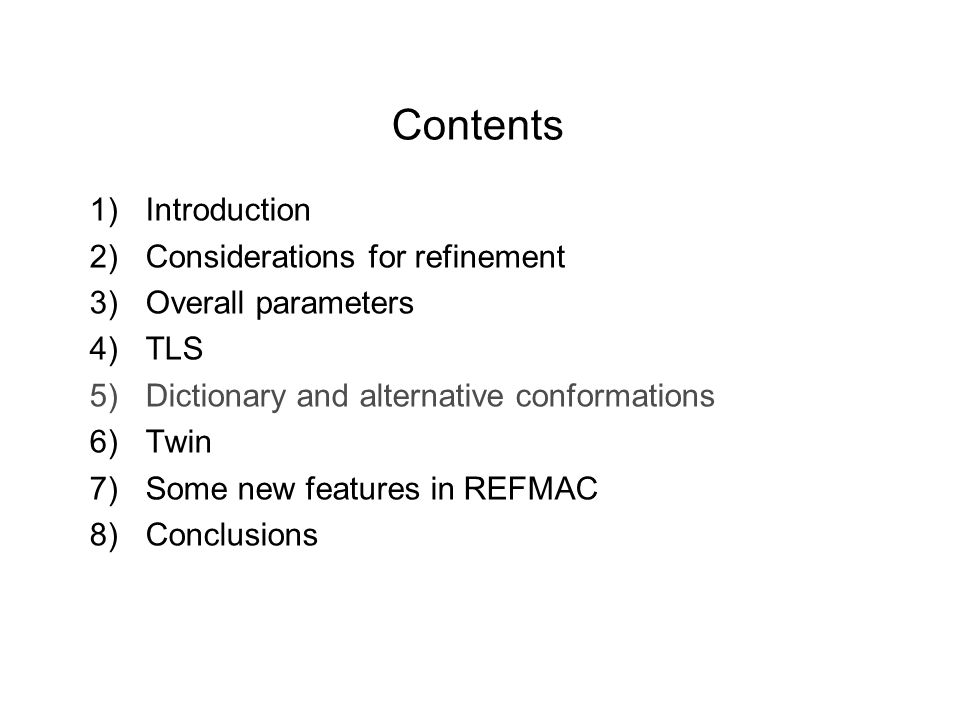 Contents 1) Introduction 2) Considerations for refinement 3) Overall parameters 4) TLS 5) Dictionary and alternative conformations 6) Twin 7) Some new