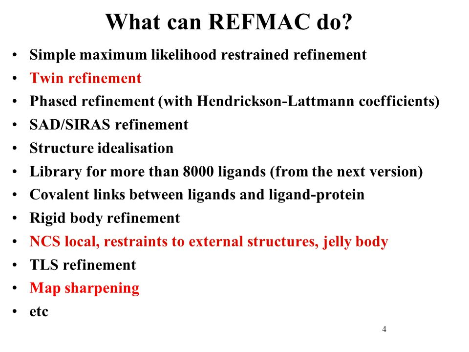 How to use new features Download refmac from the website www.ysbl.york.ac.uk/refmac/data/refmac_experimental/refmac5.6_linux.tar.gz www.ysbl.york.ac.uk/refmac/data/refmac_experimental/refmac5.6_macintel.tar.gz Download the dictionary: www.ysbl.york.ac.uk/refmac/data/refmac_experimental/refmac5.6_dictionary_v5.18.gz Change atom names using molprobity (optional: important if you have dna/rna) http://molprobity.biochem.duke.edu/ Refmac refmac5 with the new one and you are ready for the new version.