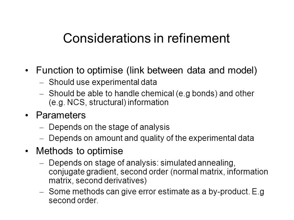 Considerations in refinement Function to optimise (link between data and model) – Should use experimental data – Should be able to handle chemical (e.