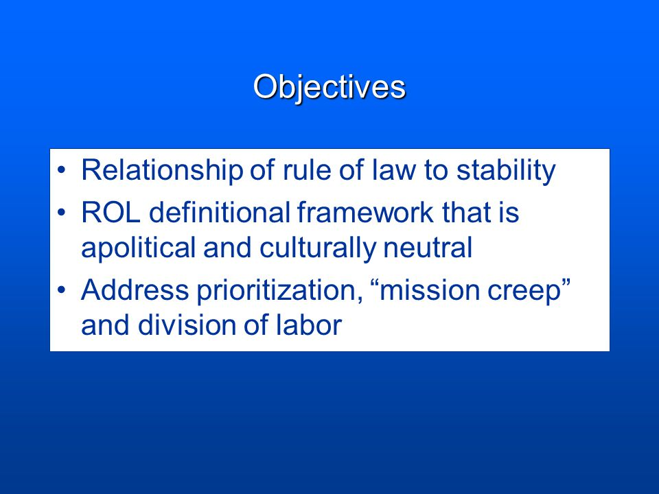"Objectives Relationship of rule of law to stability ROL definitional framework that is apolitical and culturally neutral Address prioritization, ""miss"