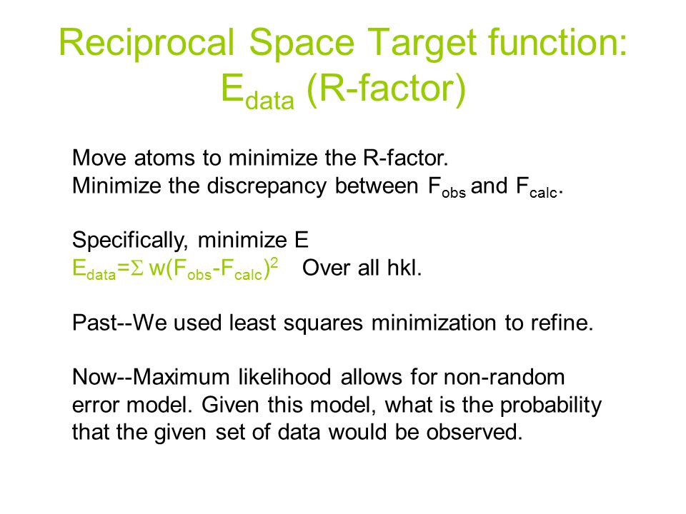 Reciprocal Space Target function: E data (R-factor) Move atoms to minimize the R-factor.