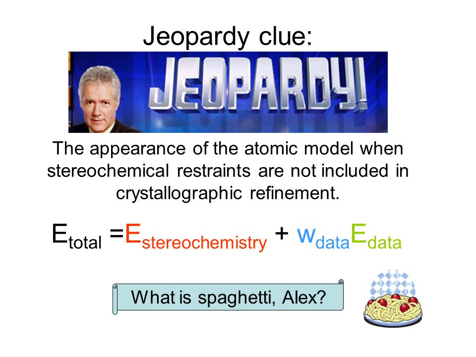 Jeopardy clue: The appearance of the atomic model when stereochemical restraints are not included in crystallographic refinement. What is spaghetti, A