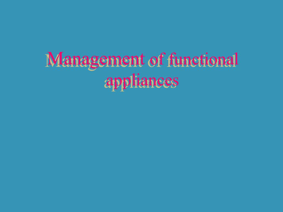 Management of functional appliances