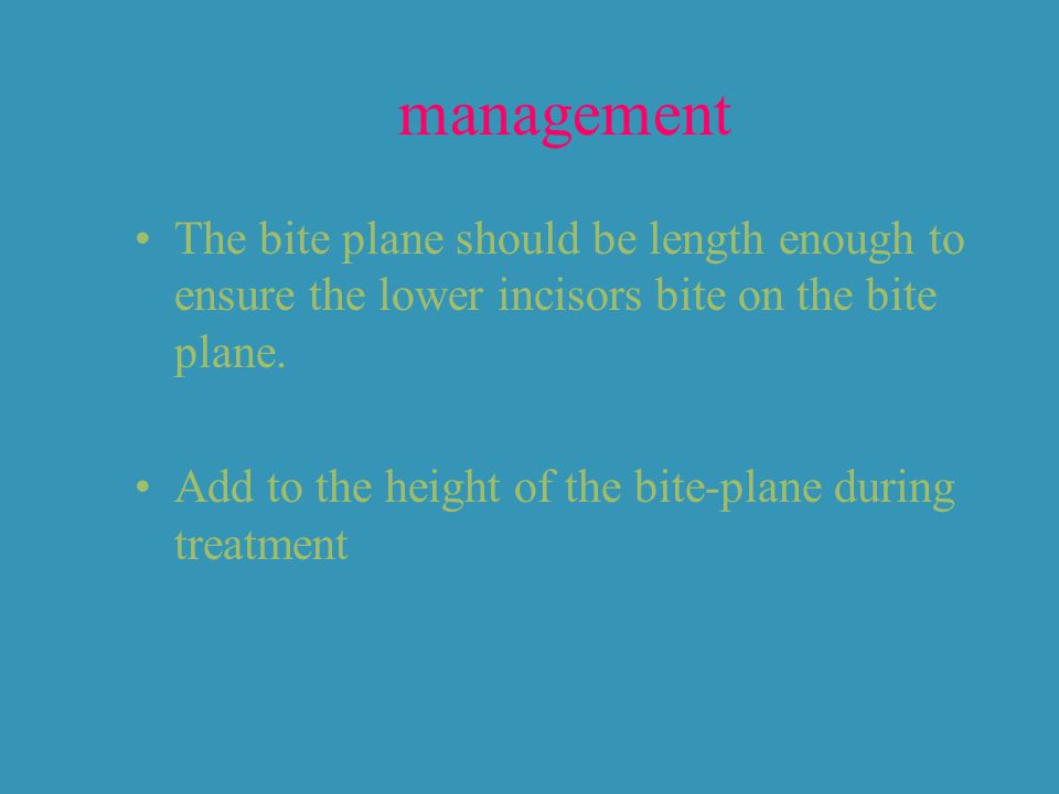 management The bite plane should be length enough to ensure the lower incisors bite on the bite plane.
