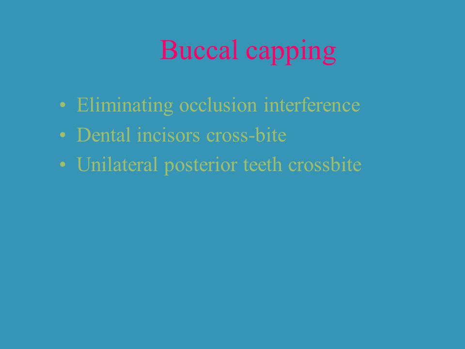 Buccal capping Eliminating occlusion interference Dental incisors cross-bite Unilateral posterior teeth crossbite