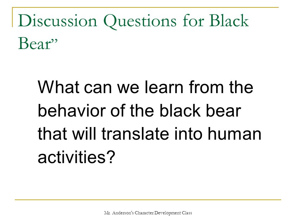"""Mr. Anderson's Character Development Class Discussion Questions for Black Bear """" What can we learn from the behavior of the black bear that will trans"""