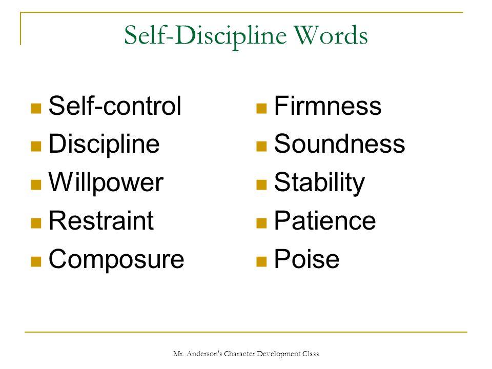 Mr. Anderson's Character Development Class Self-Discipline Words Self-control Discipline Willpower Restraint Composure Firmness Soundness Stability Pa