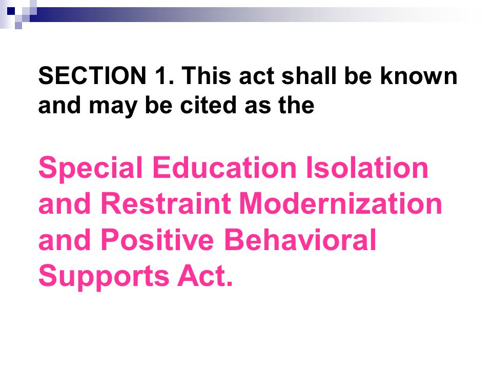 SECTION 1. This act shall be known and may be cited as the Special Education Isolation and Restraint Modernization and Positive Behavioral Supports Ac