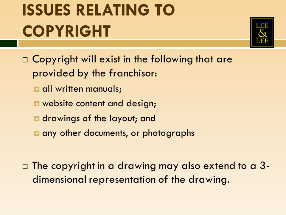 ISSUES RELATING TO COPYRIGHT  Copyright will exist in the following that are provided by the franchisor:  all written manuals;  website content and