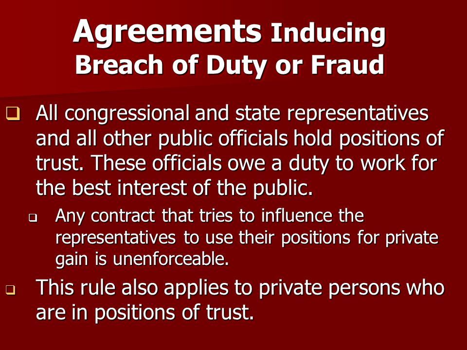 Agreements Inducing Breach of Duty or Fraud  All congressional and state representatives and all other public officials hold positions of trust.