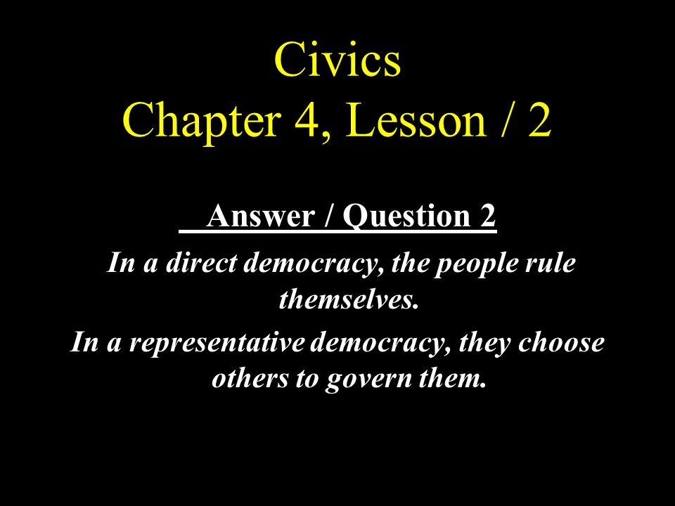 Civics Chapter 4, Lesson / 1 Question / 3 What two ancient democracies helped shape the system of government we have today?