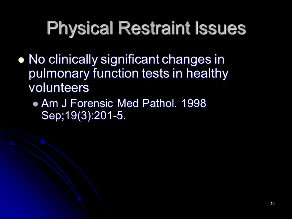 12 Physical Restraint Issues No clinically significant changes in pulmonary function tests in healthy volunteers No clinically significant changes in