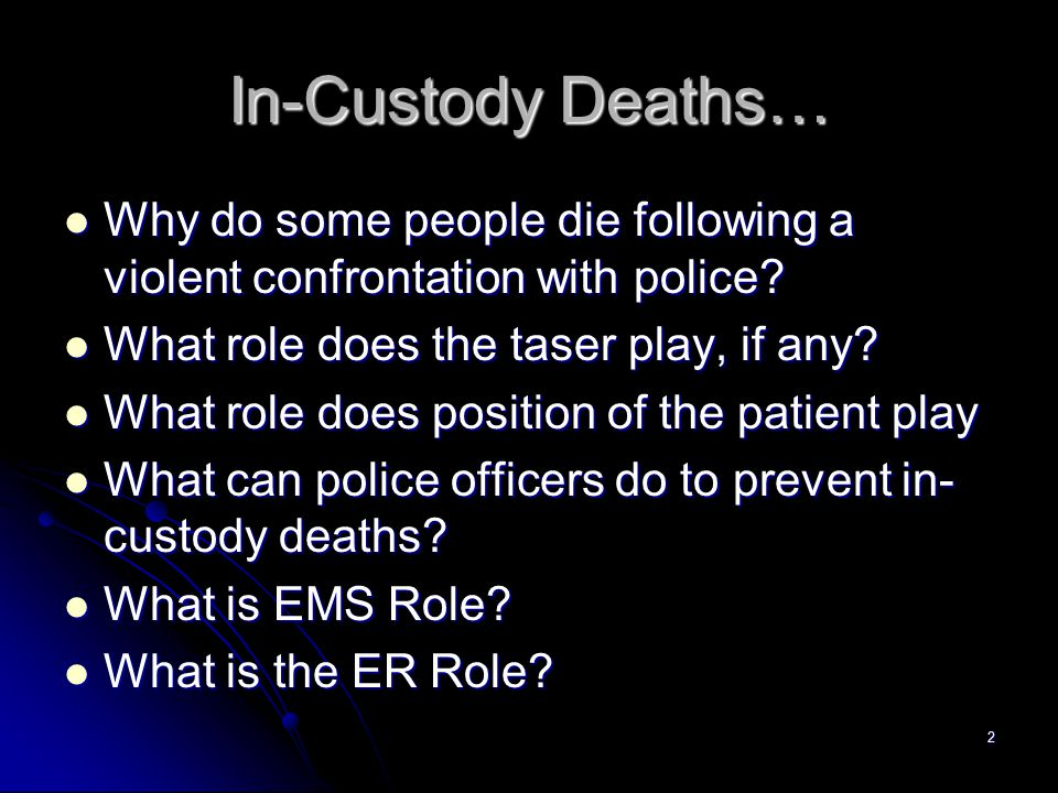 2 In-Custody Deaths… Why do some people die following a violent confrontation with police? Why do some people die following a violent confrontation wi
