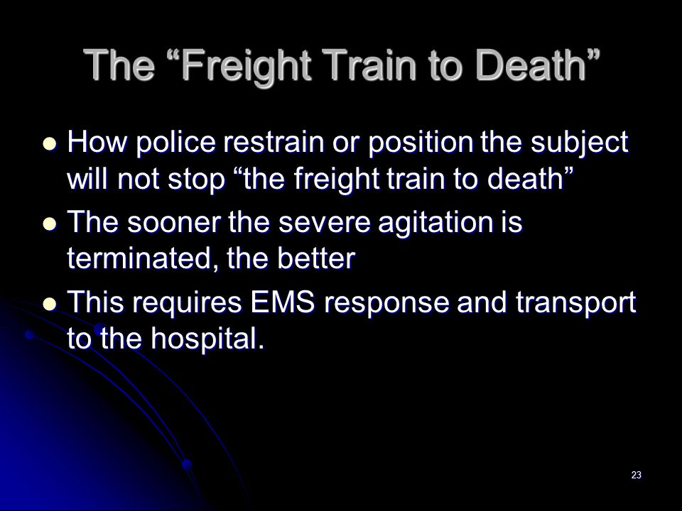 "23 The ""Freight Train to Death"" How police restrain or position the subject will not stop ""the freight train to death"" How police restrain or position"