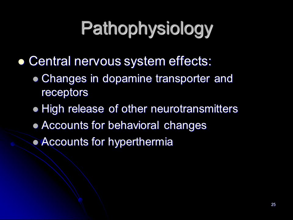 25 Pathophysiology Central nervous system effects: Central nervous system effects: Changes in dopamine transporter and receptors Changes in dopamine t