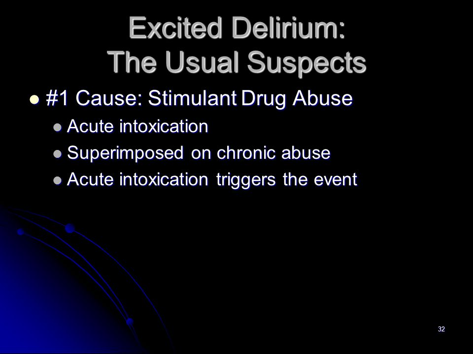 32 Excited Delirium: The Usual Suspects #1 Cause: Stimulant Drug Abuse #1 Cause: Stimulant Drug Abuse Acute intoxication Acute intoxication Superimpos