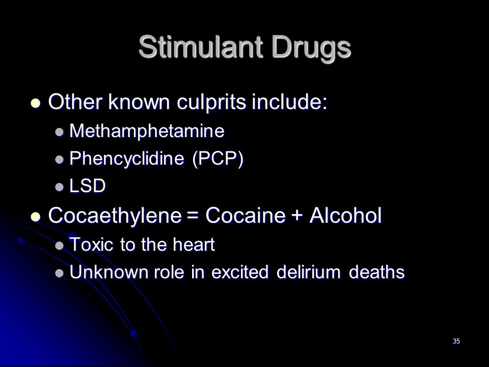 35 Stimulant Drugs Other known culprits include: Other known culprits include: Methamphetamine Methamphetamine Phencyclidine (PCP) Phencyclidine (PCP)