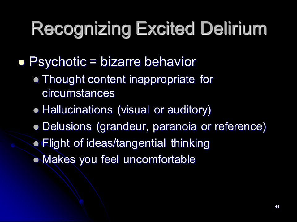44 Recognizing Excited Delirium Psychotic = bizarre behavior Psychotic = bizarre behavior Thought content inappropriate for circumstances Thought cont