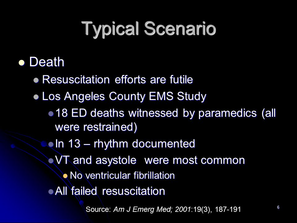 6 Typical Scenario Death Death Resuscitation efforts are futile Resuscitation efforts are futile Los Angeles County EMS Study Los Angeles County EMS S