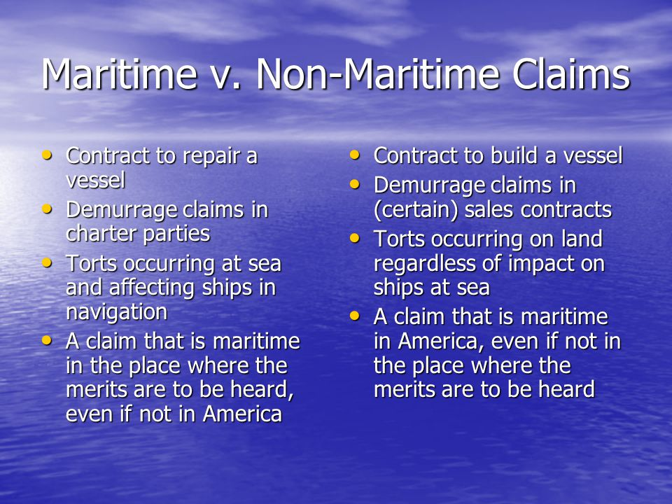 Maritime v. Non-Maritime Claims Contract to repair a vessel Contract to repair a vessel Demurrage claims in charter parties Demurrage claims in charte