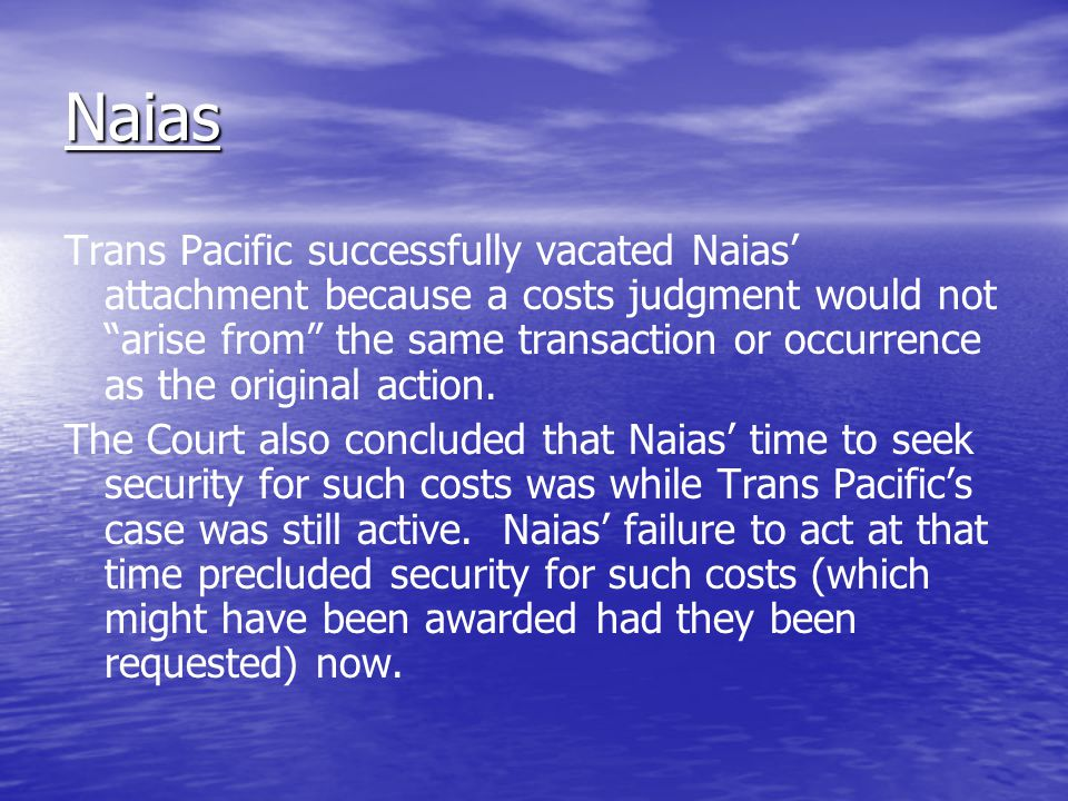 Naias Trans Pacific successfully vacated Naias' attachment because a costs judgment would not arise from the same transaction or occurrence as the original action.