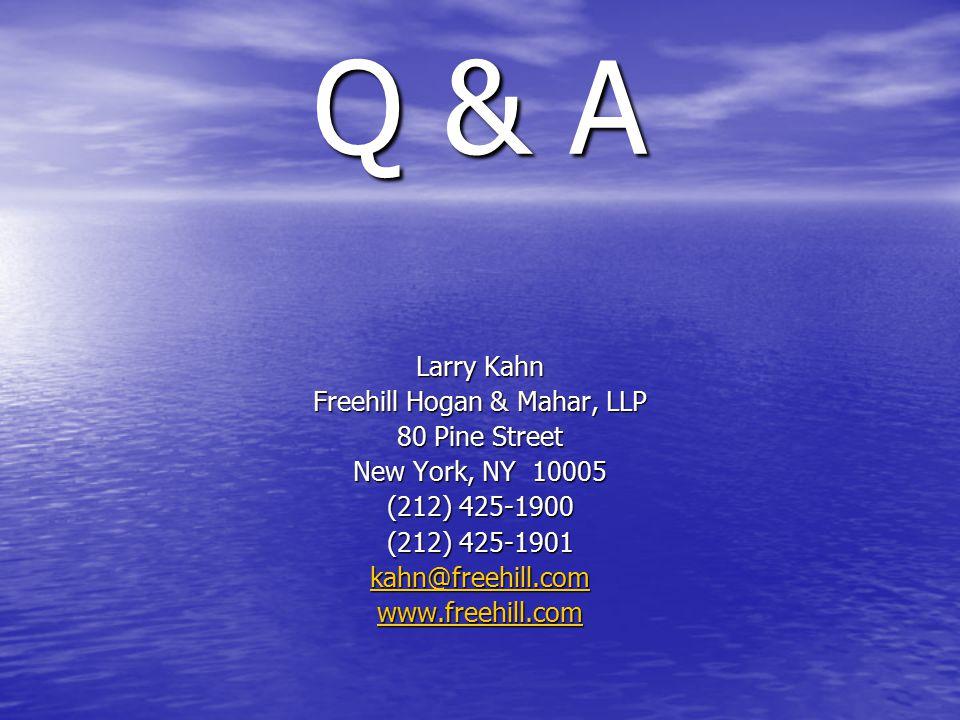 Q & A Larry Kahn Freehill Hogan & Mahar, LLP 80 Pine Street New York, NY 10005 (212) 425-1900 (212) 425-1901 kahn@freehill.com www.freehill.com