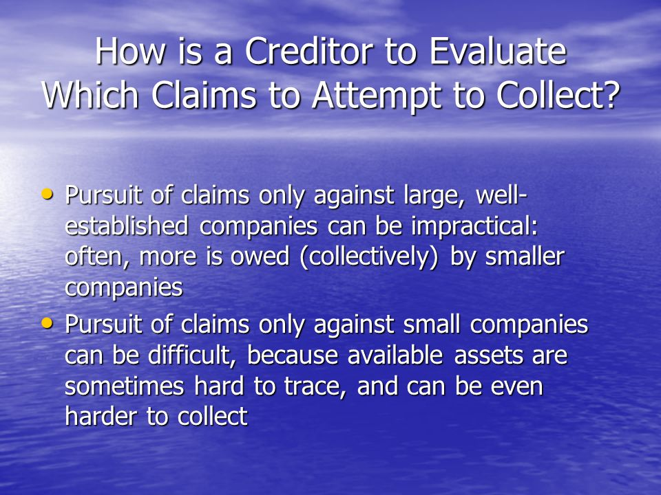 How is a Creditor to Evaluate Which Claims to Attempt to Collect.