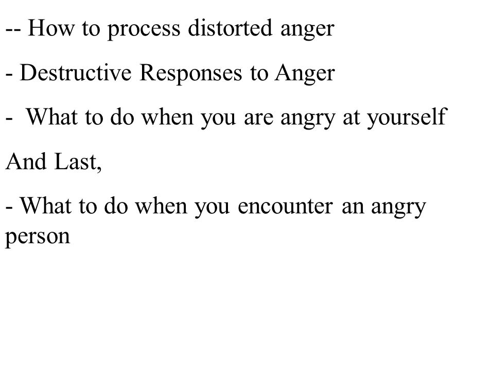 In Summary, What We Have Covered : - Our response to anger - Two types of anger - Two all important questions - How to make anger productive -- Five s