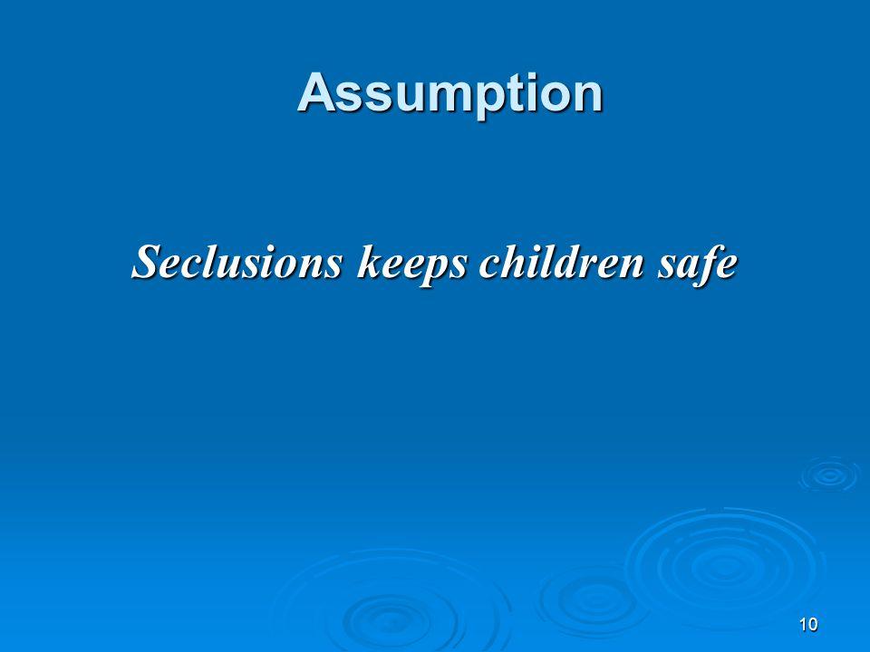 10 Assumption Seclusions keeps children safe