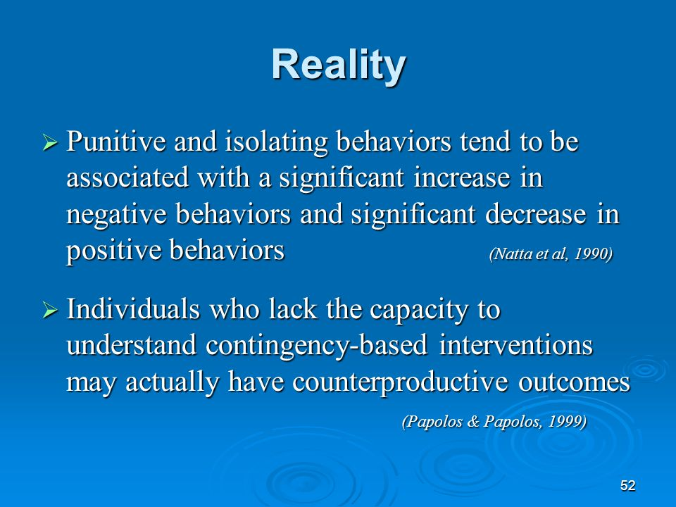 52 Reality  Punitive and isolating behaviors tend to be associated with a significant increase in negative behaviors and significant decrease in posi