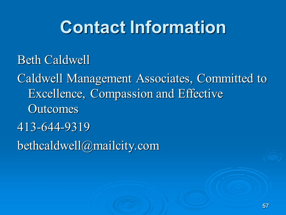 57 Contact Information Beth Caldwell Caldwell Management Associates, Committed to Excellence, Compassion and Effective Outcomes 413-644-9319bethcaldwe