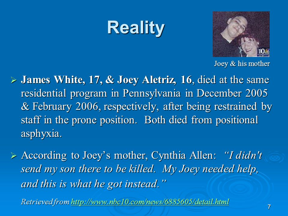 7 Reality Joey & his mother Joey & his mother  James White, 17, & Joey Aletriz, 16, died at the same residential program in Pennsylvania in December