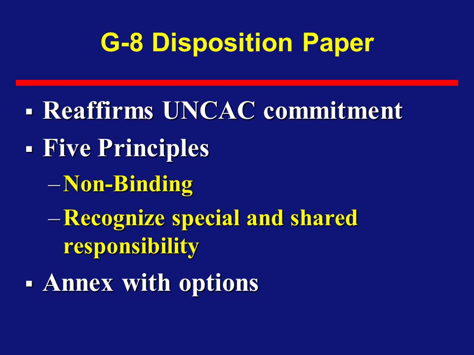 G-8 Disposition Paper  Reaffirms UNCAC commitment  Five Principles –Non-Binding –Recognize special and shared responsibility  Annex with options