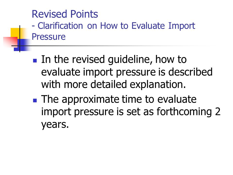 Revised Points - Clarification on How to Evaluate Import Pressure In the revised guideline, how to evaluate import pressure is described with more detailed explanation.
